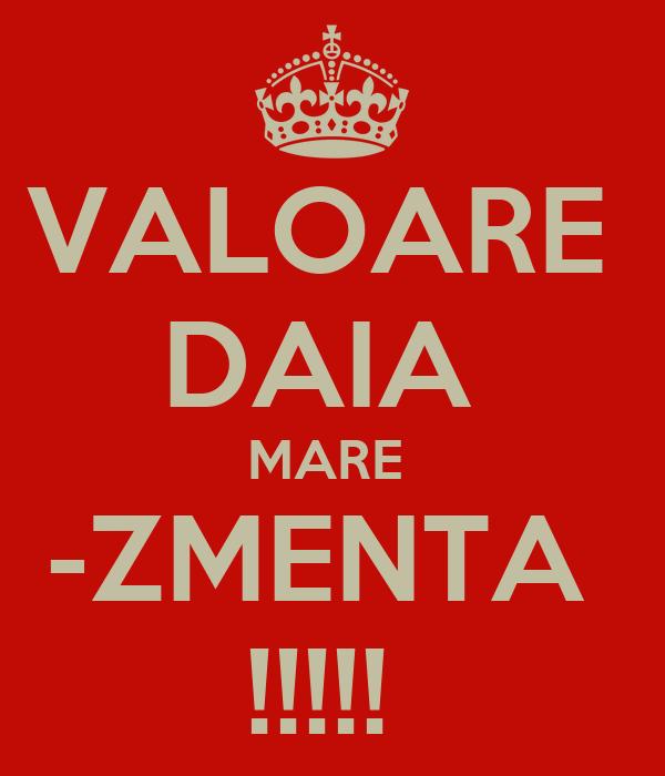 VALOARE  DAIA  MARE  -ZMENTA  !!!!!