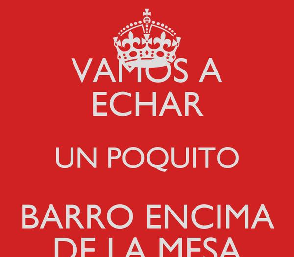 VAMOS A ECHAR UN POQUITO BARRO ENCIMA DE LA MESA
