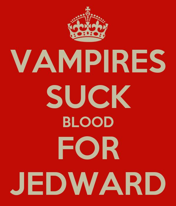 VAMPIRES SUCK BLOOD FOR JEDWARD