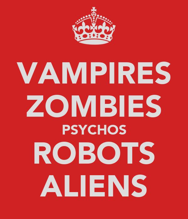 VAMPIRES ZOMBIES PSYCHOS ROBOTS ALIENS