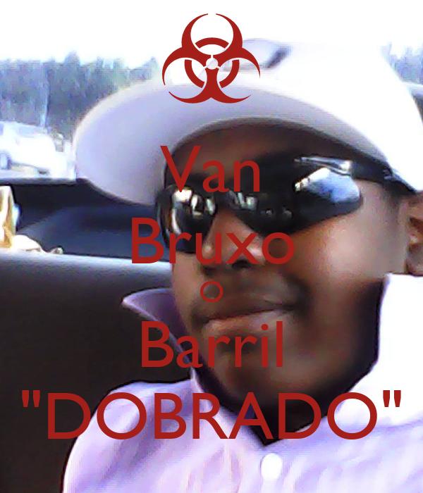 "Van Bruxo O Barril ""DOBRADO"""