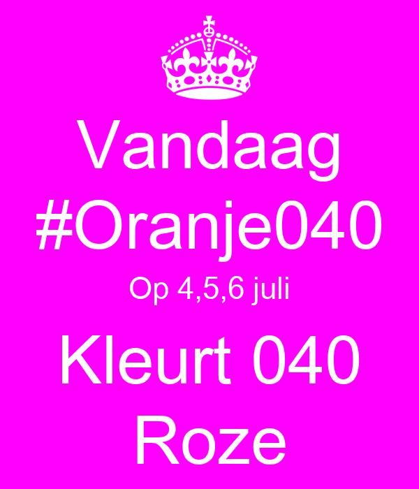 Vandaag #Oranje040 Op 4,5,6 juli Kleurt 040 Roze