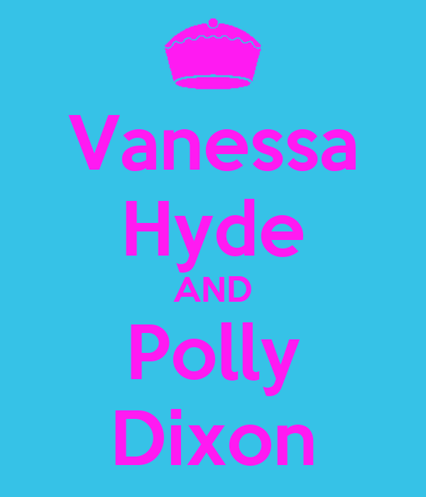 Vanessa Hyde AND Polly Dixon