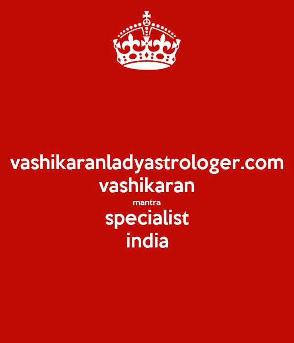 vashikaranladyastrologer.com vashikaran mantra specialist india