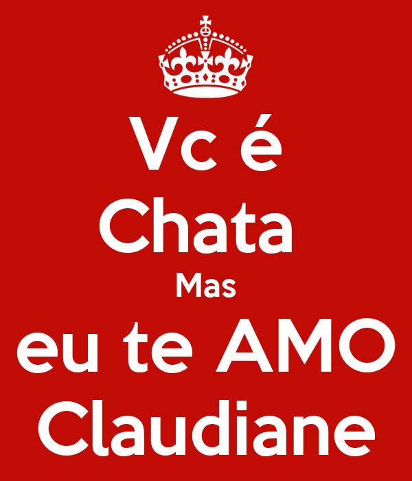Vc é Chata  Mas eu te AMO Claudiane