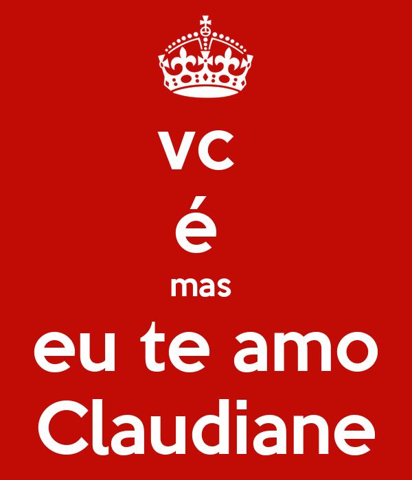 vc  é  mas  eu te amo Claudiane