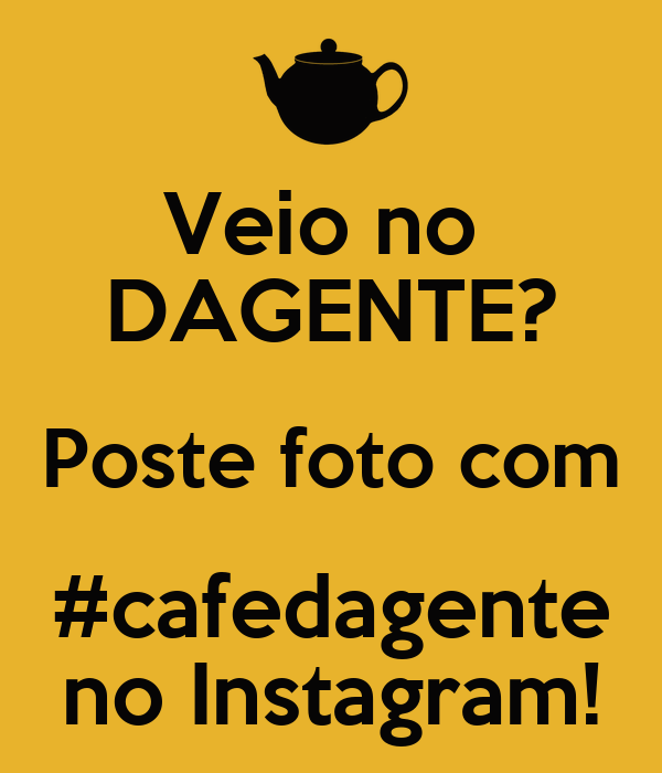 Veio no  DAGENTE? Poste foto com #cafedagente no Instagram!