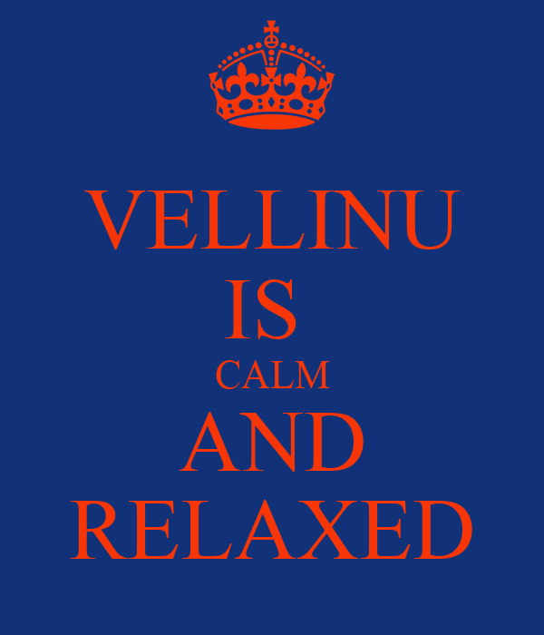 VELLINU IS  CALM AND RELAXED