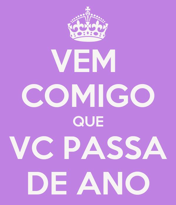 VEM  COMIGO QUE VC PASSA DE ANO