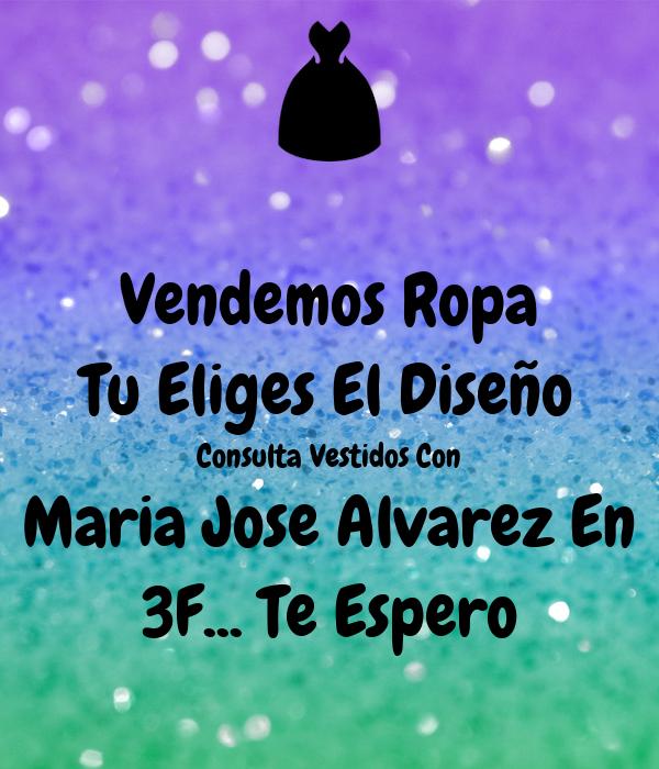 Vendemos Ropa Tu Eliges El Diseño   Consulta Vestidos Con   Maria Jose Alvarez En 3F... Te Espero