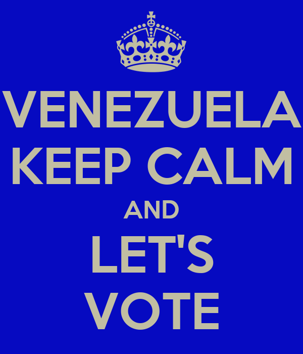 VENEZUELA KEEP CALM AND LET'S VOTE