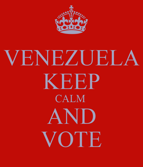 VENEZUELA KEEP CALM  AND VOTE