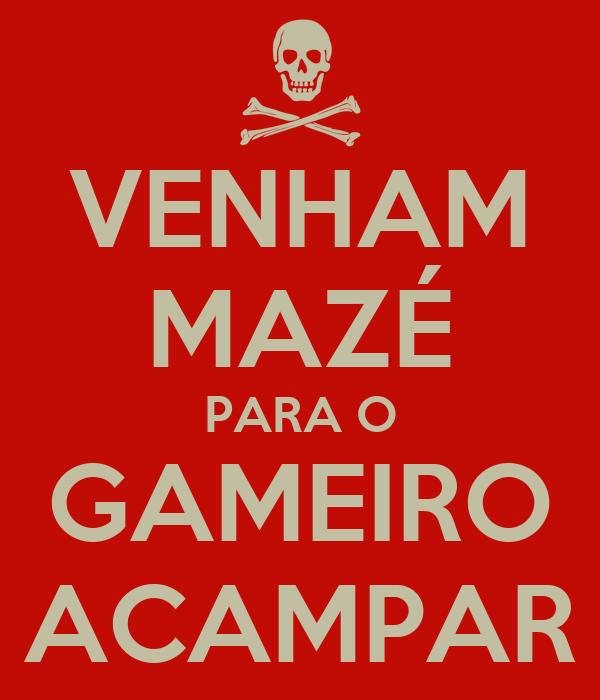 VENHAM MAZÉ PARA O GAMEIRO ACAMPAR