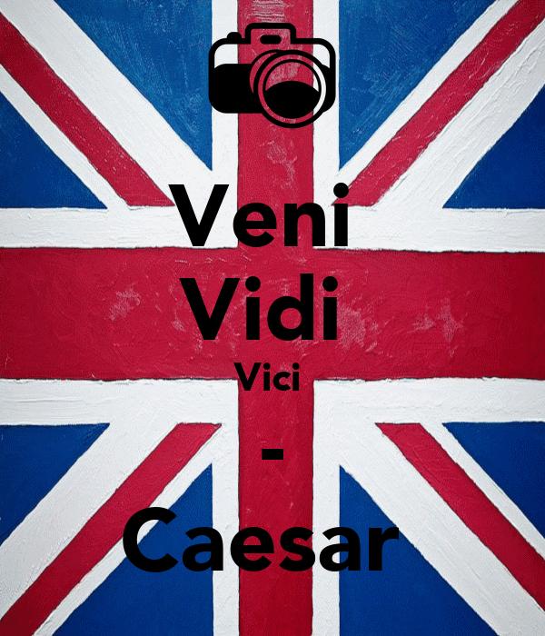 Veni  Vidi  Vici  - Caesar