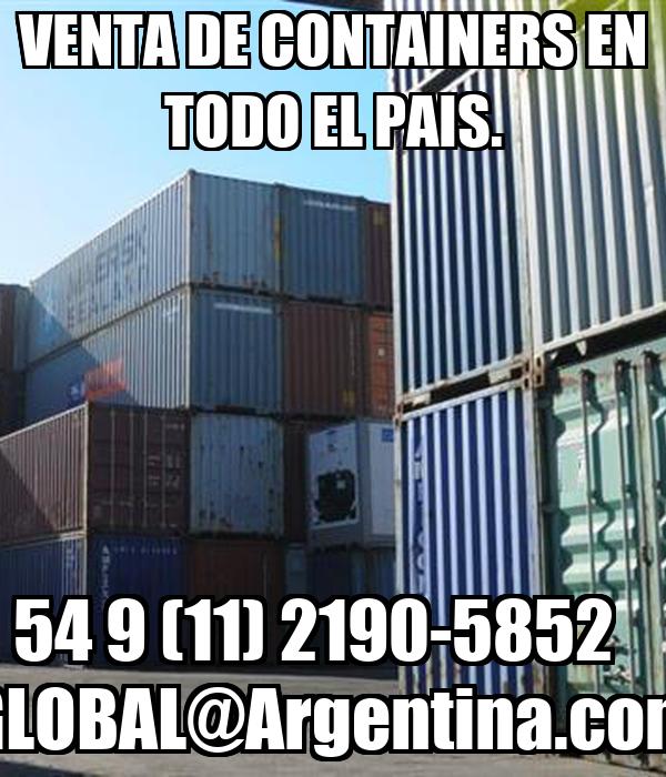 VENTA DE CONTAINERS EN TODO EL PAIS. 54 9 (11) 2190-5852    GLOBAL@Argentina.com