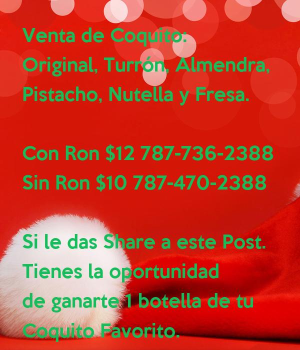 Venta de Coquito: Original, Turrón, Almendra, Pistacho, Nutella y Fresa.  Con Ron $12 787-736-2388 Sin Ron $10 787-470-2388  Si le das Share a este Post.  Tienes la oportunidad de ganarte 1 botella de tu Coquito Favorito.  Esto