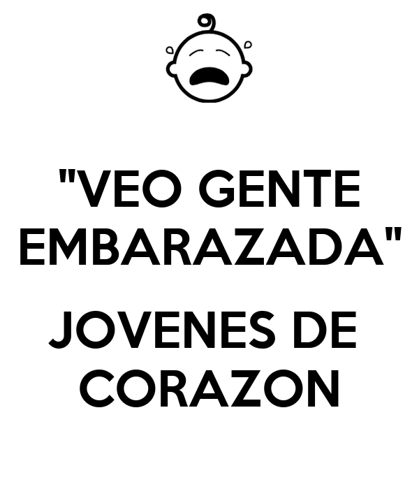 """VEO GENTE EMBARAZADA""  JOVENES DE  CORAZON"