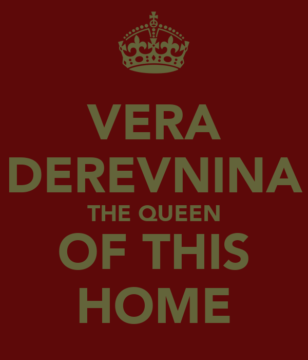VERA DEREVNINA THE QUEEN OF THIS HOME