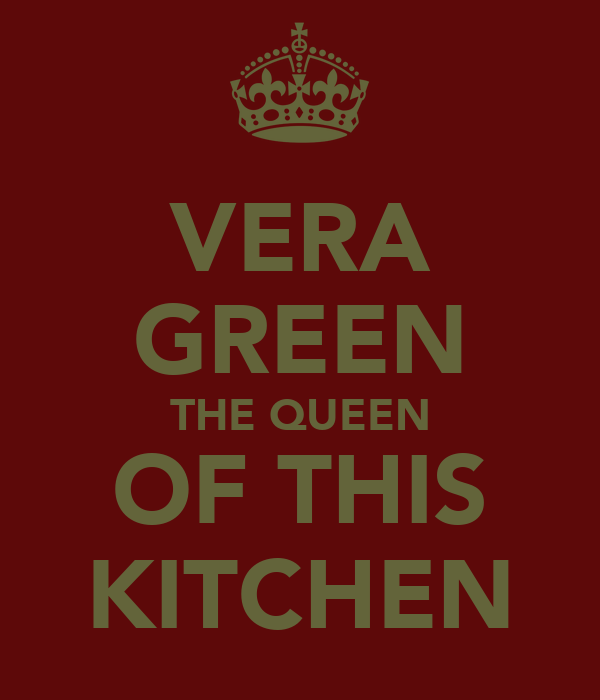 VERA GREEN THE QUEEN OF THIS KITCHEN