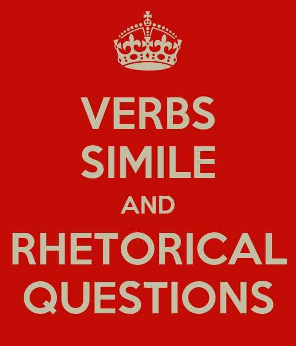 VERBS SIMILE AND RHETORICAL QUESTIONS