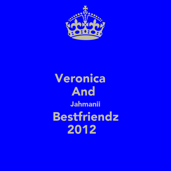 Veronica ♥  And  Jahmanii Bestfriendz  2012 ♥