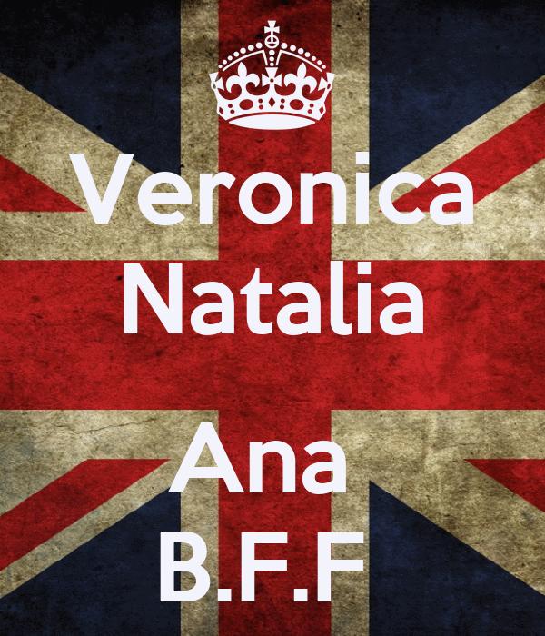 Veronica Natalia  Ana  B.F.F