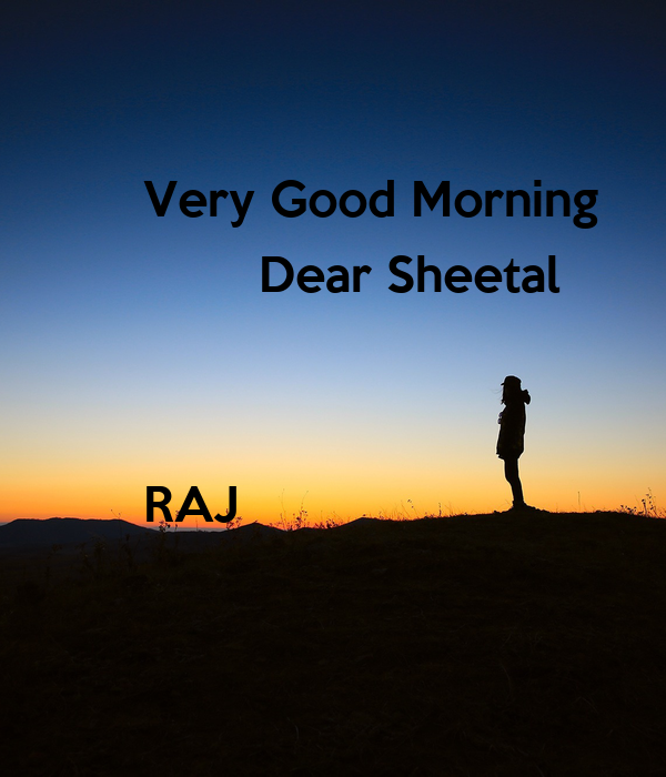 Very Good Morning          Dear Sheetal    RAJ