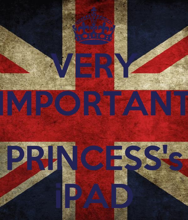 VERY IMPORTANT  PRINCESS's iPAD