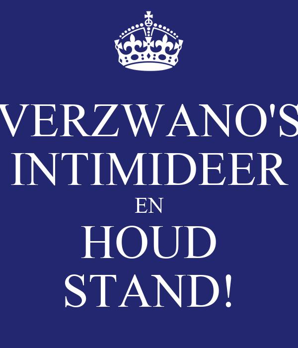 VERZWANO'S INTIMIDEER EN HOUD STAND!