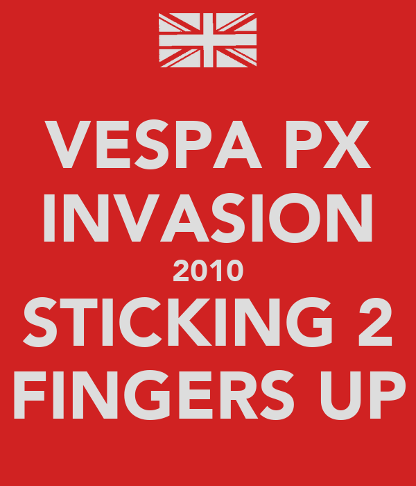 VESPA PX INVASION 2010 STICKING 2 FINGERS UP