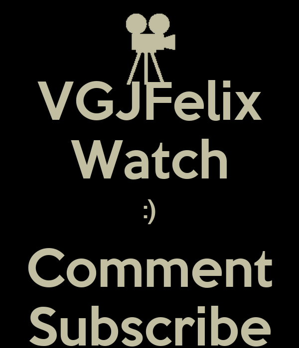 VGJFelix Watch :) Comment Subscribe