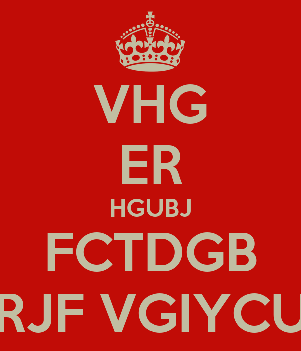VHG ER HGUBJ FCTDGB GFCTFDRJF VGIYCUTD67RU