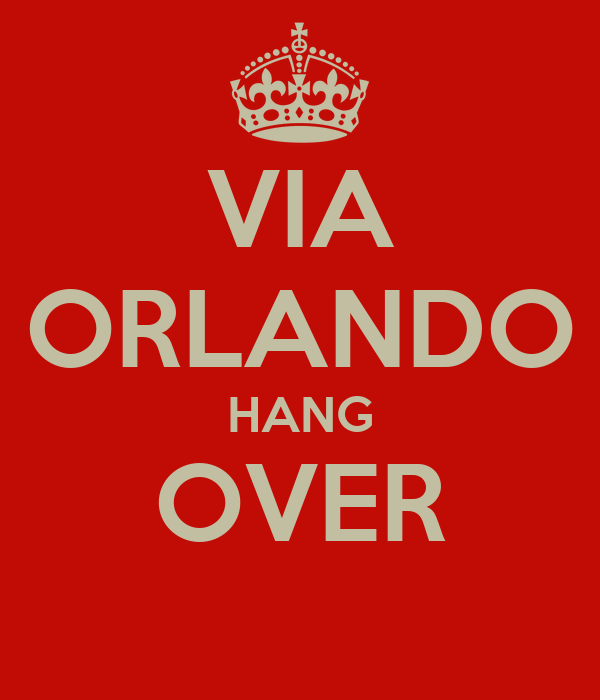 VIA ORLANDO HANG OVER