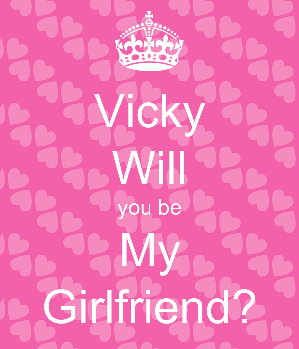 Vicky Will you be My Girlfriend?