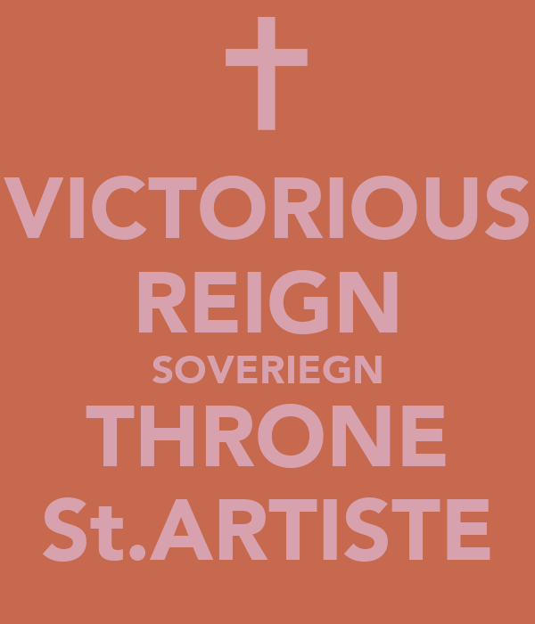 VICTORIOUS REIGN SOVERIEGN THRONE St.ARTISTE