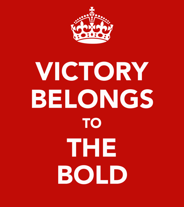 VICTORY BELONGS TO THE BOLD