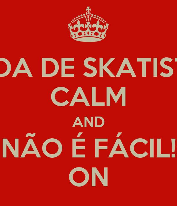VIDA DE SKATISTA CALM AND NÃO É FÁCIL! ON
