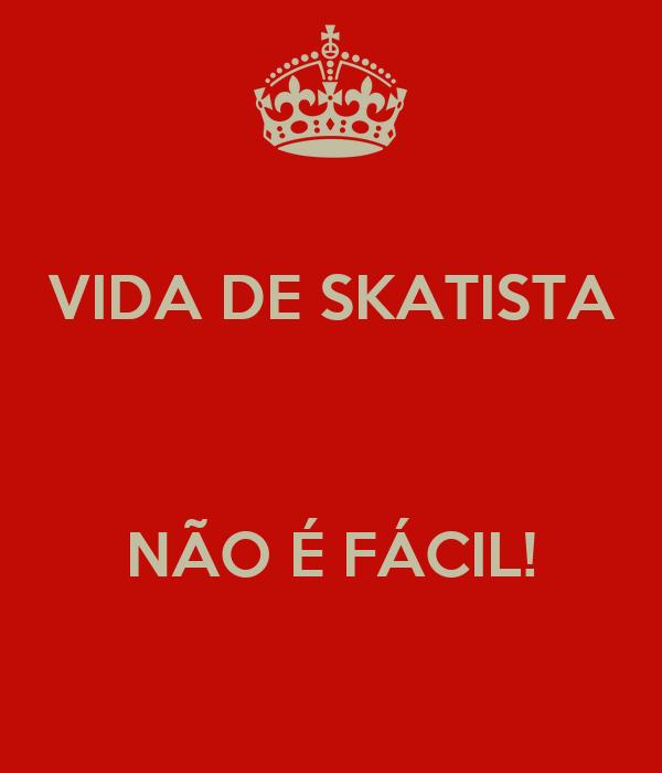 VIDA DE SKATISTA   NÃO É FÁCIL!