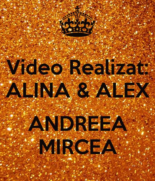 Video Realizat: ALINA & ALEX  ANDREEA MIRCEA