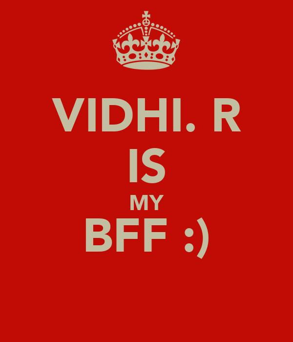 VIDHI. R IS MY BFF :)