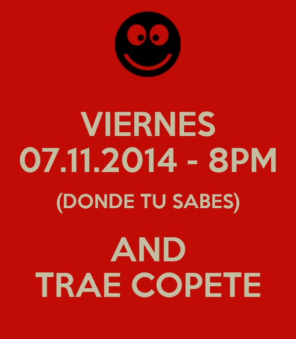 VIERNES 07.11.2014 - 8PM (DONDE TU SABES) AND TRAE COPETE