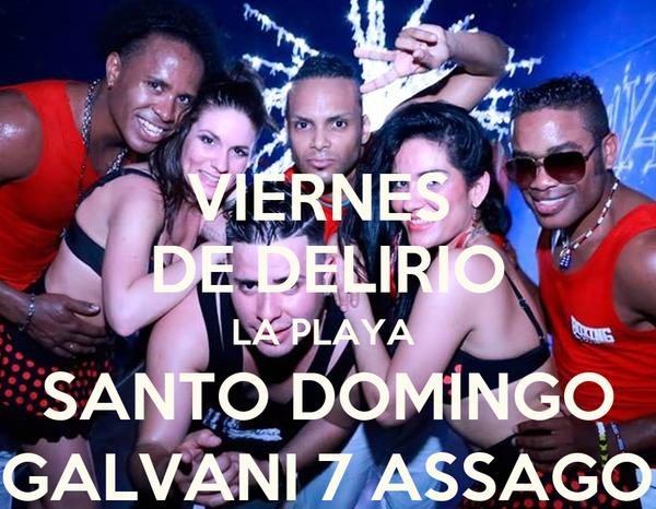 VIERNES  DE DELIRIO LA PLAYA  SANTO DOMINGO VIA GALVANI 7 ASSAGO (MI)