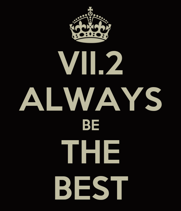 VII.2 ALWAYS BE THE BEST