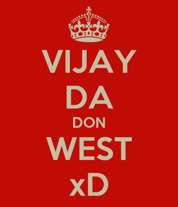 VIJAY DA DON WEST xD