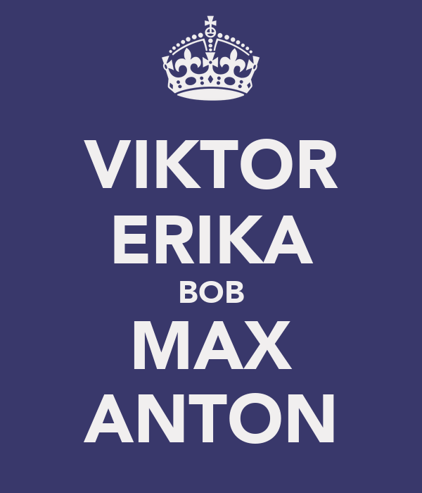 VIKTOR ERIKA BOB MAX ANTON