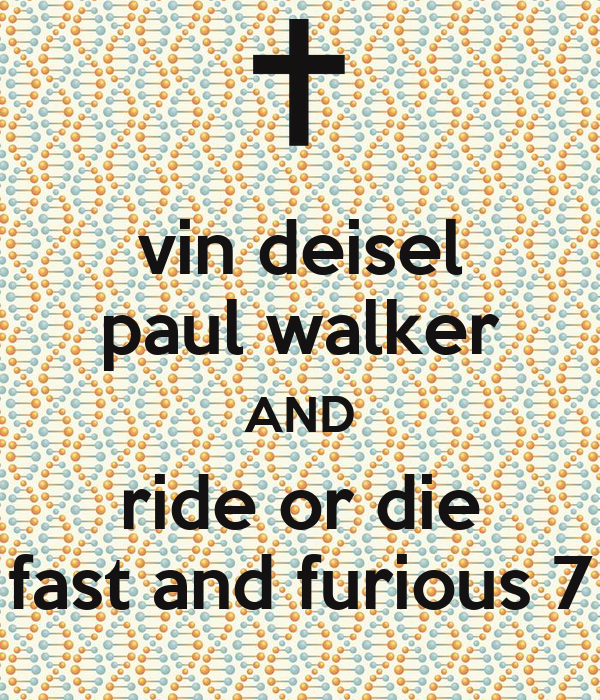 vin deisel paul walker AND ride or die fast and furious 7 ...