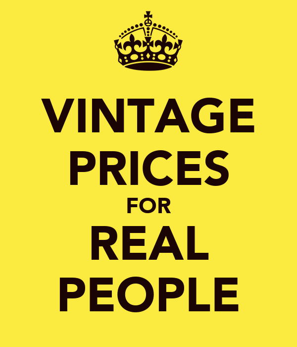 VINTAGE PRICES FOR REAL PEOPLE