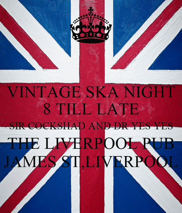 VINTAGE SKA NIGHT 8 TILL LATE SIR COCKSHAD AND DR YES YES THE LIVERPOOL PUB JAMES ST,LIVERPOOL