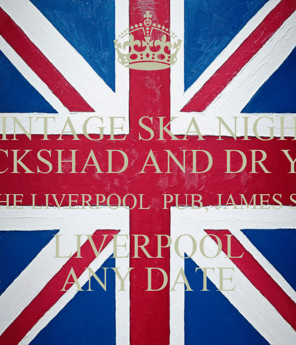 VINTAGE SKA NIGHT SIR COCKSHAD AND DR YES YES THE LIVERPOOL  PUB, JAMES ST LIVERPOOL ANY DATE