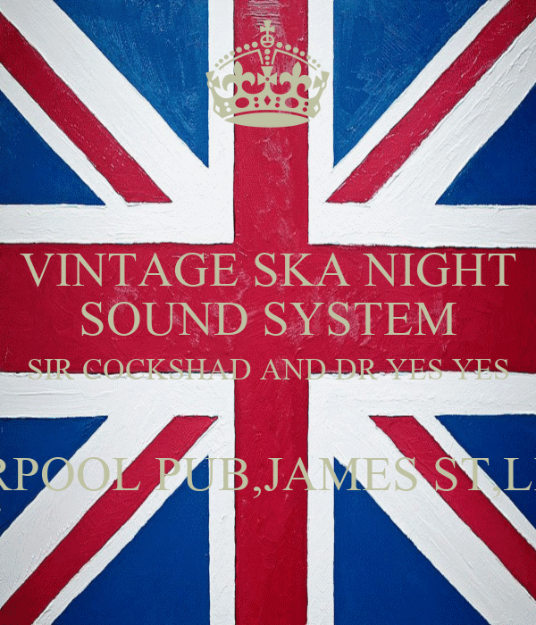 VINTAGE SKA NIGHT SOUND SYSTEM SIR COCKSHAD AND DR YES YES  THE LIVERPOOL PUB,JAMES ST,LIVERPOOL